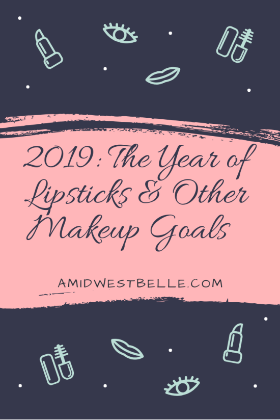 2019 The Year of Lipstick and Other Makeup Goals - A Midwest Belle