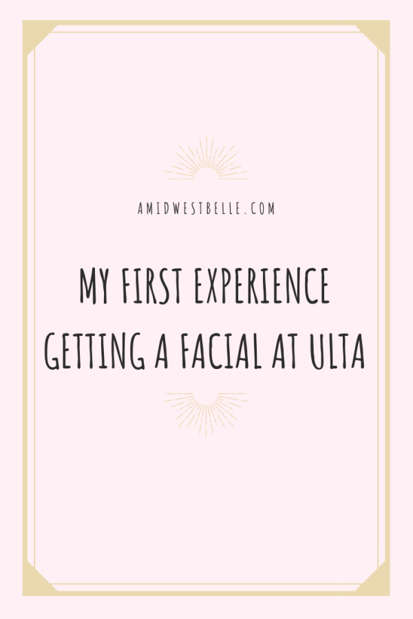 My First Experience Getting a Facial At Ulta - A Midwest Belle
