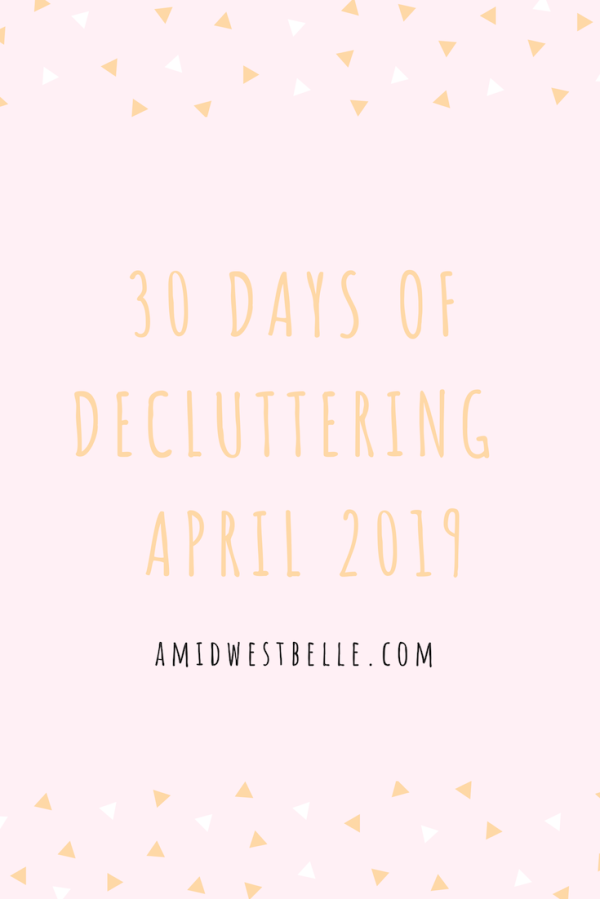 30 Days of Decluttering | April 2019 - A Midwest Belle