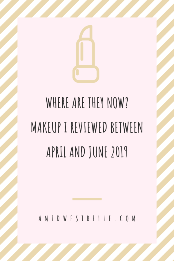 Where Are They Now? Makeup I Reviewed Between April & June 2019 - A Midwest Belle