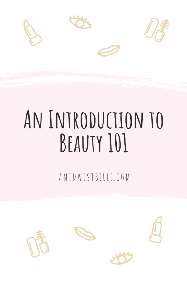 An Introduction to Beauty 101 - A Midwest Belle