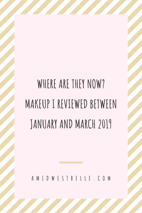 Where Are They Now? Makeup I Reviewed Between January and March 2019 - A Midwest Belle