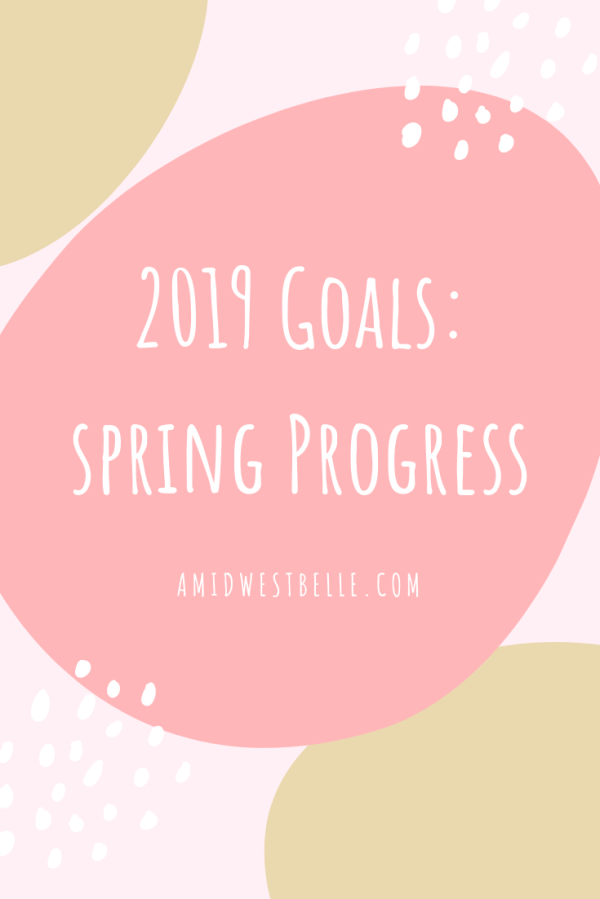 2019 Goals: Spring Progress - A Midwest Belle