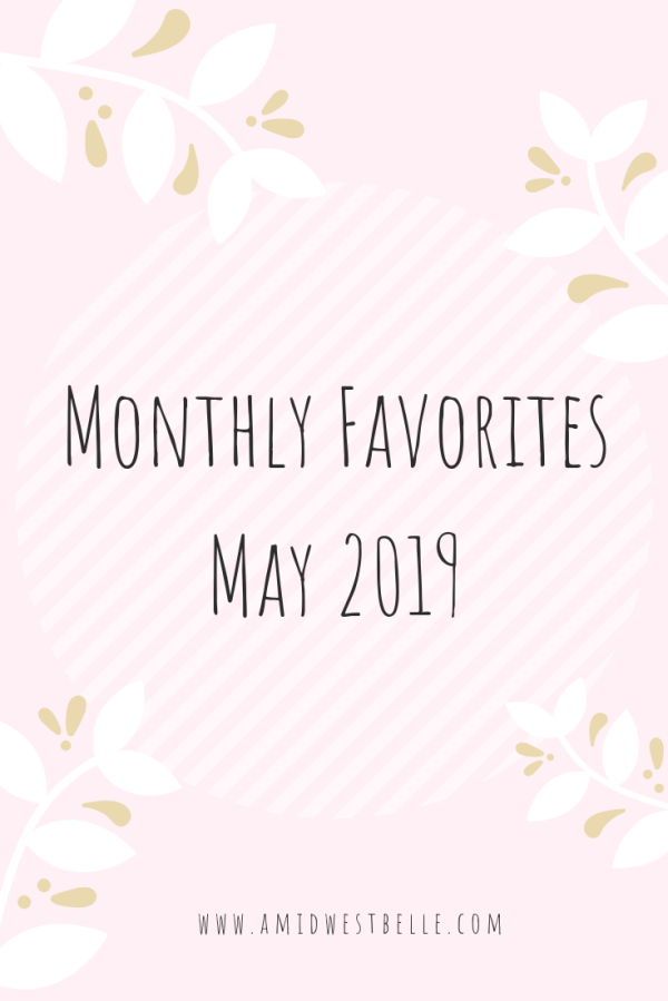 Monthly Favorites | May 2019 - A Midwest Belle
