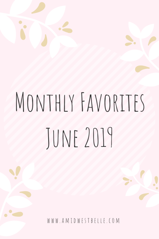 Monthly Favorites | June 2019 - A Midwest Belle
